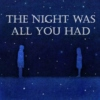the night was all you had