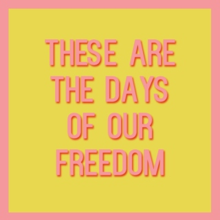 these are the days of our freedom