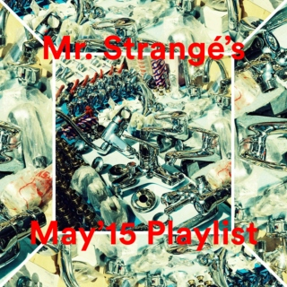Mr. Strangé's May '15 Playlist