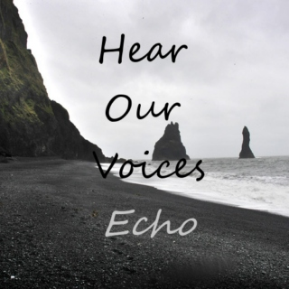 Hear Our Voices Echo