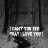 Black Winter Tree ( Can't You See That I Love You )