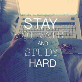 Stay motivated and study hard