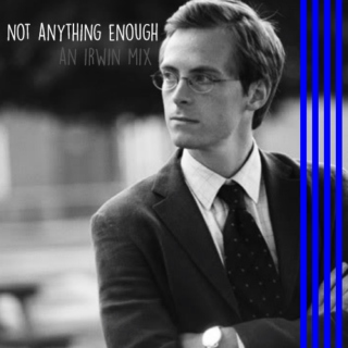 not anything enough; an irwin mix