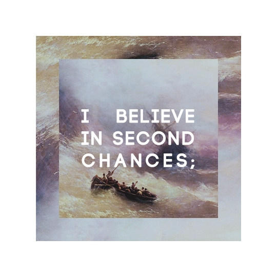 i believe in second chances;