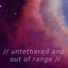 // untethered and out of range //