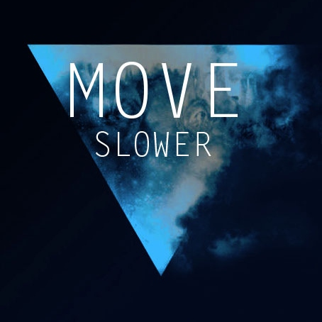 Move Slower