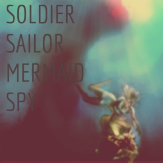 Soldier, Sailor, Mermaid, Spy