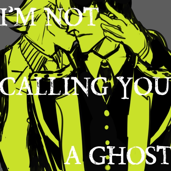 I'm Not Calling You a Ghost (just stop haunting me)