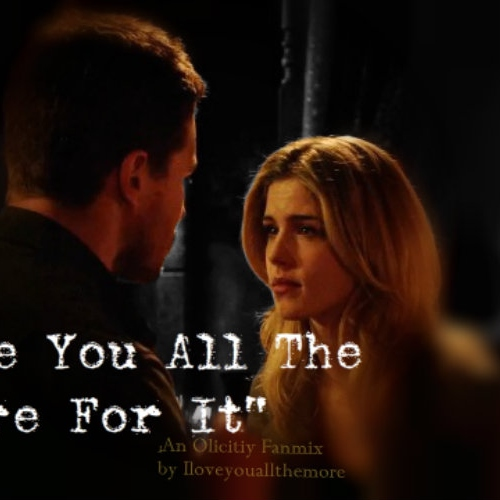 """""""I love you all the more for it"""" Olicity"""