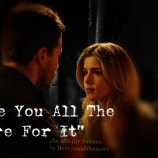 """I love you all the more for it"" Olicity"