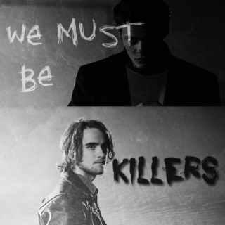 we must be killers