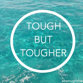 tough but tougher