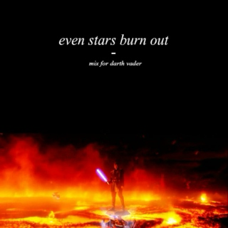 even stars burn out