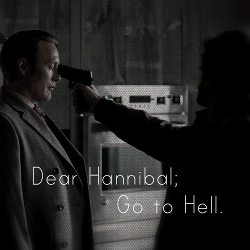 dear hannibal; go to hell