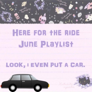 Here for the Ride (June Playlist)