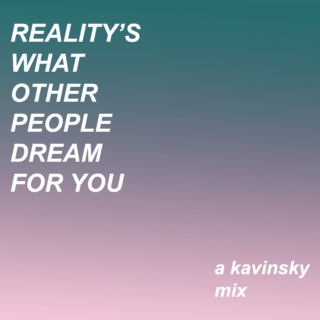 reality's what other people dream for you