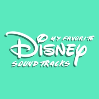 My Favorite Disney Soundtracks