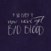 Bad Blood = Brand New Bitch