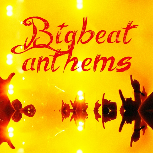 BIG BEAT ANTHEMS