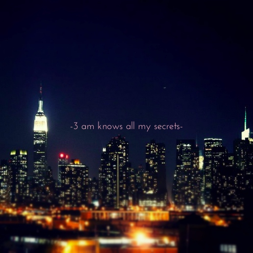 three a.m. knows all my secrets