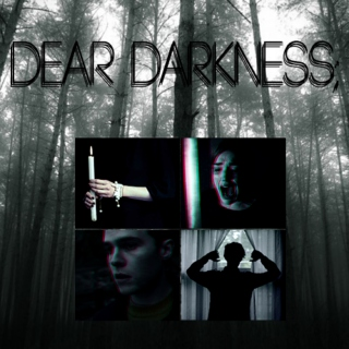 dear darkness;