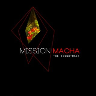 MISSION MACHA (the soundtrack)