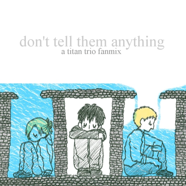 don't tell them anything