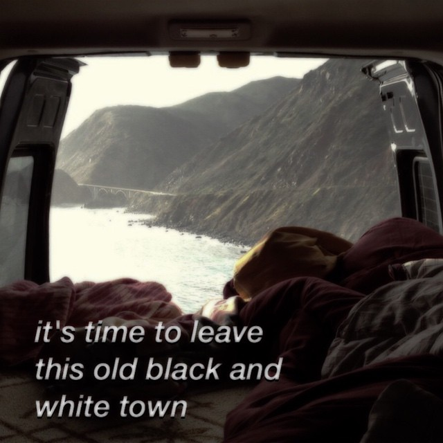 it's time to leave this old black and white town