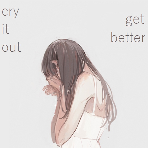 cry it out // get better