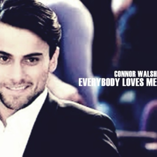 Connor Walsh // Every body loves me