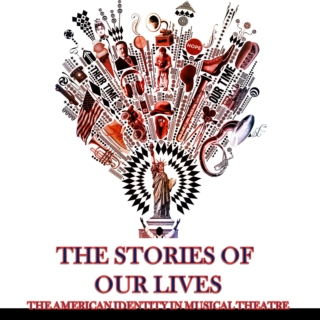 The Stories of Our Lives: The American Identity in Musical Theatre