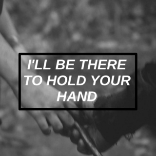 i'll be there to hold your hand