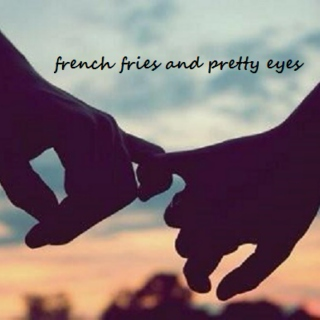 french fries and pretty eyes