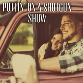 Puttin' on a Shotgun Show