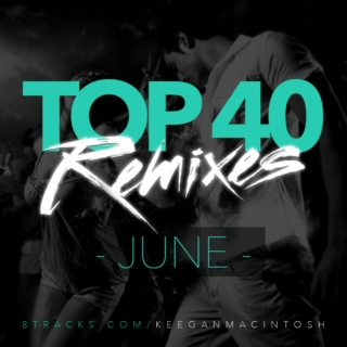 Top 40 Remixes - June