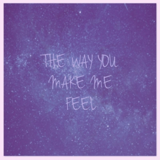|| the way you make me feel ||