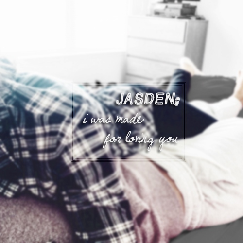 jasden; i was made for loving you