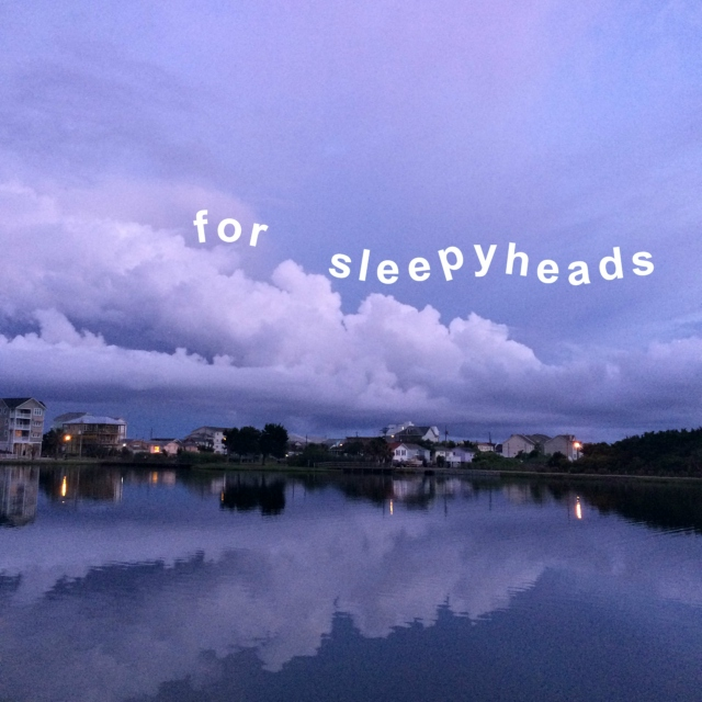 for sleepyheads