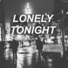 LONELY TONIGHT