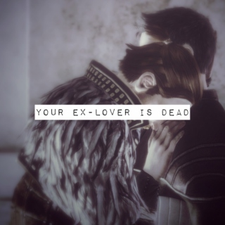 your ex-lover is dead