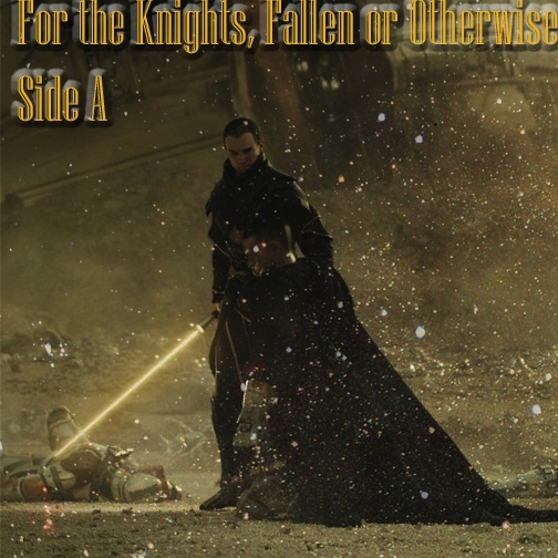 For the Knights, Fallen or Otherwise- Side A