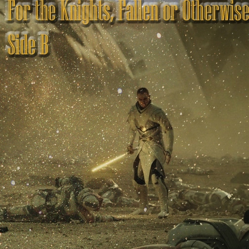 For the Knights, Fallen or Otherwise- Side B