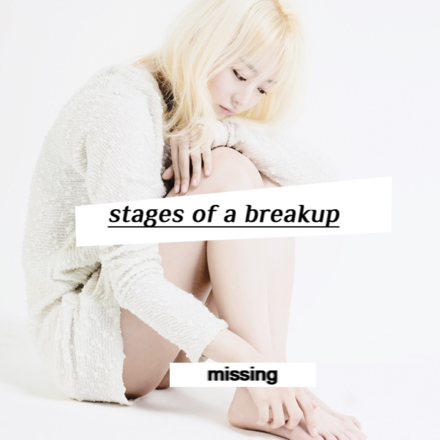 stages of a breakup: MISSING