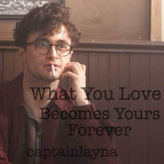 What You Love Becomes Yours Forever