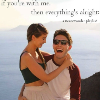 if you're with me, everything's alright : a neverwonder playlist