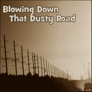 Blowing Down That Dusty Road