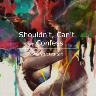 Shouldn't, Can't – Confess