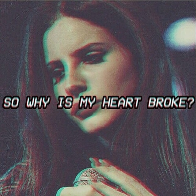 So why is my heart broke?