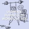 Ultimate Bubblegum Workout Mix