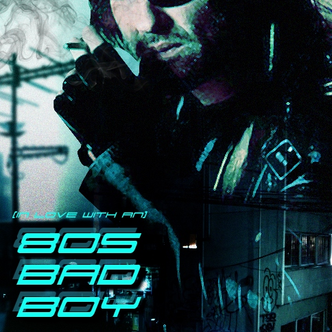 [in love with an] 80S BAD BOY